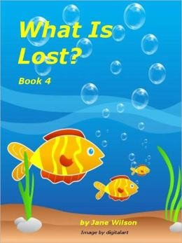 What Is Lost? Easy Children's Phonics and Kids' Games, Short Stories with Short Vowels and Blends. Book 4