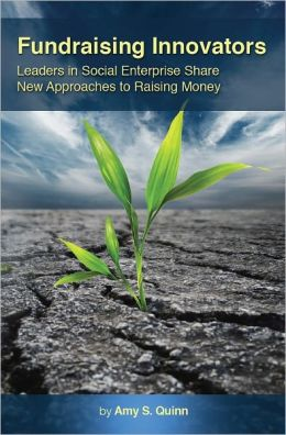 Fundraising Innovators: Leaders in Social Enterprise Share New Approaches to Raising Money