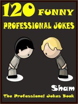 120 Jokes Professional Jokes : 120 Funny Professional Jokes