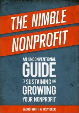 The Nimble Nonprofit: An Unconventional Guide to Sustaining and Growing Your Nonprofit