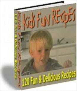 120 Easy and Fun Kid Recipes