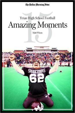 Texas High School Football: 15 Amazing moments