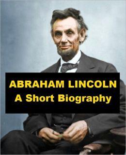 Abraham Lincoln - A Short Biography
