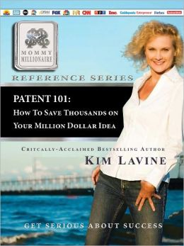 MOMMY MILLIONAIIRE Reference Series - PATENT 101: How To Save Thousands on your Million Dollar Idea