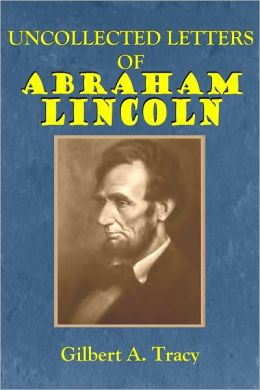 UNCOLLECTED LETTERS OF ABRAHAM LINCOLN (Illustrated)