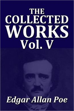 The Collected Works of Edgar Allan Poe Volume V [Unabridged Edition]