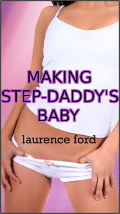 Making Step-Daddy's Baby (Step-Father/Daughter Breeding M/f/m Erotica)