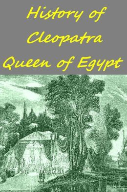 History of Cleopatra, Queen of Egypt (Illustrated with active TOC)