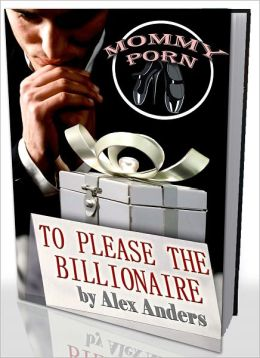To Please the Billionaire (An erotic tale of alpha male domination & female submission)