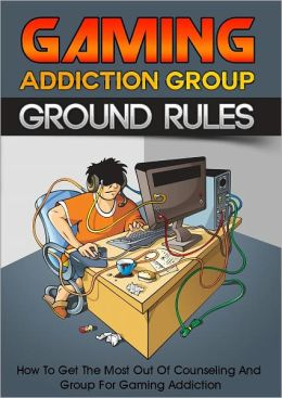 Gaming Addiction Group Ground Rules: How To Get The Most Out Of Counseling And Groups For Gaming Addiction