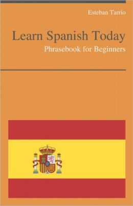 Learn Spanish Today - Phrasebook For Beginners