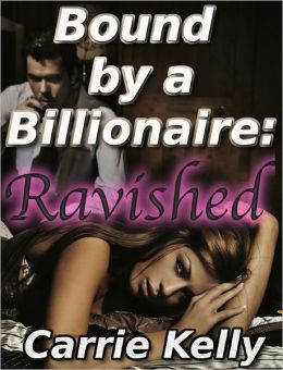 Ravished Bound by a Billionaire (BDSM Erotica)