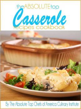 The Absolute Top Casserole Recipes Cookbook