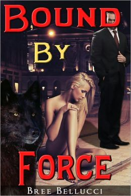 Bound By Force (Bound And Bred For The Billionaire Part 1)