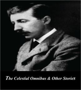 The Celestial Omnibus & Other Stories (Illustrated)
