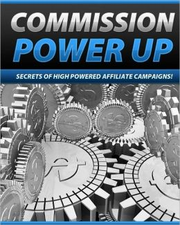 Commission Powerup: Secrets Of High Powered Affiliate Campaigns