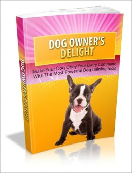 Dog Owners Delight: Make Your Dog Obey Your Every Command With The Most Powerful Dog Training Tools