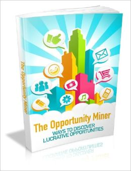 The Opportunity Miner: Ways To Discover Lucrative Opportunities