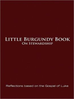 Little Burgundy Book on Stewardship: Reflections Based on the Gospel of Luke