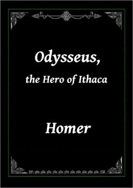 Odysseus, the Hero of Ithaca by Homer