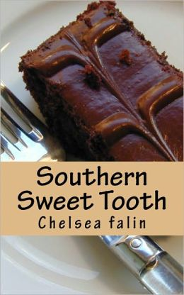 Southern Sweet Tooth: The Southern Dessert Cookbook