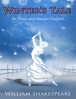 The Winter's Tale In Plain and Simple English (A Modern Translation and the Original Version)