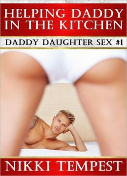 Helping Daddy In The Kitchen: Daddy Daughter Sex #1