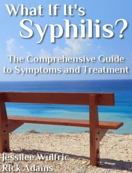 What if it's Syphilis? The Comprehensive Guide to Symptoms and Treatment