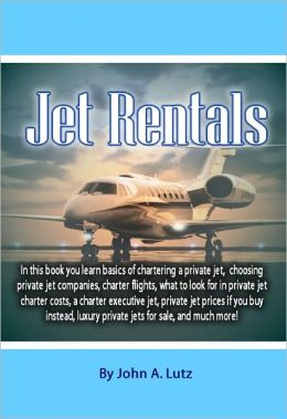 Jet Rental: In this book you learn basics of chartering a private jet, choosing private jet companies, charter flights, what to look for in private jet charter costs, a charter executive jet, private jet prices if you buy instead.