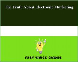 The Truth About Electronic Marketing