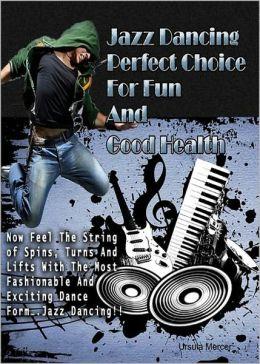 Jazz Dancing: Perfect Choice For Fun And Good Health! AAA+++