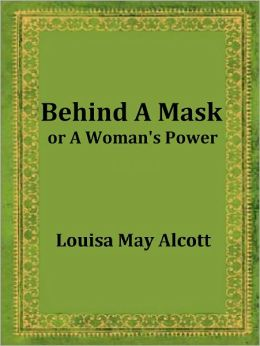 Behind a Mask, or a Woman's Power by Louisa May Alcott