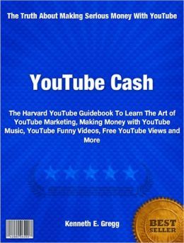 YouTube Cash: The Harvard YouTube Guidebook To Learn The Art of YouTube Marketing, Making Money with YouTube Music, YouTube Funny Videos, Free YouTube Views and More