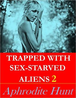 Trapped with Sex-Starved Aliens 2 (sci-fi erotica)