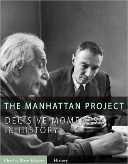 Decisive Moments in History: The Manhattan Project