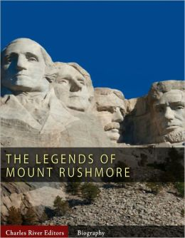 The Legends of Mount Rushmore: The Lives of George Washington, Thomas Jefferson, Abraham Lincoln and Theodore Roosevelt