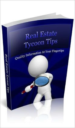 REAL ESTATE TYCOON TIPS: Discover the Jealously Guarded Insights of Real Estate Tycoons and Hot Dealers