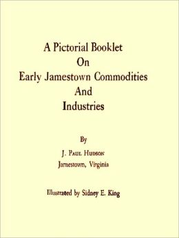 A Pictorial Booklet on Early Jamestown Commodities and Industries [Illustrated]