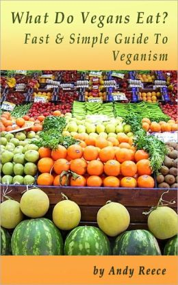 What Do Vegans Eat? Fast And Simple Guide To Veganism
