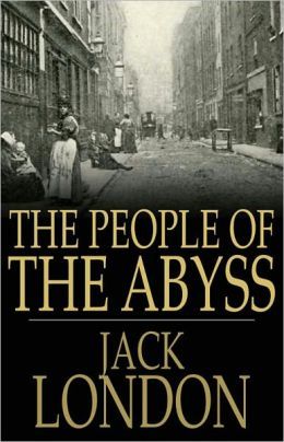 The People of the Abyss: A Non-fiction, Essays Classic By Jack London! AAA+++