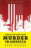 Book Cover Image. Title: How to Get Away with Murder in America:  Drug Lords, Dirty Pols, Obsessed Cops, and the Quiet Man Who Became the CIA's Master Killer, Author: Evan Wright