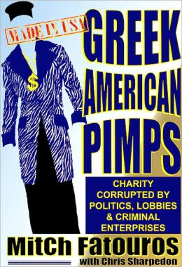 GREEK AMERICAN PIMPS, Charity Corrupted By Politics, Lobbies & Criminal Enterprises