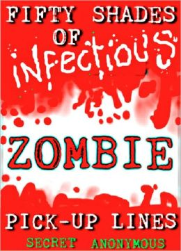 Fifty Shades of Infectious Zombie Pick-up Lines