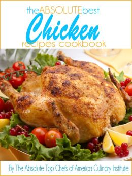 The Absolute Best Chicken Recipes Cookbook