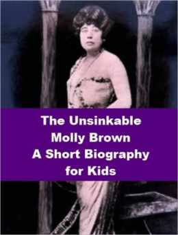 The Unsinkable Molly Brown - A Short Biography for Kids