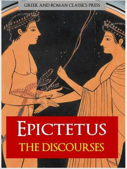 THE DISCOURSE of EPICTETUS (Special Nook Edition): The Highly Acclaimed Philosophy Discourses Complete Unabridged Authoritative Edition of EPICTETUS THE DISCOURSES [As Featured in Tom Wolfe's A Man in Full]