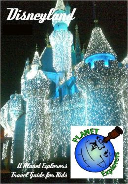 Disneyland: A Planet Explorers Travel Guide for Kids