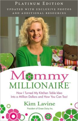 MOMMY MILLIONAIRE - How I Turned My Kitchen Table Idea Into a Miillion Dollars and How You Can, Too!