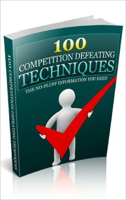 100 Competition Defeating Techniques