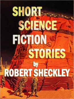 Short Science Fiction Stories by Robert Sheckley (Illustrated)